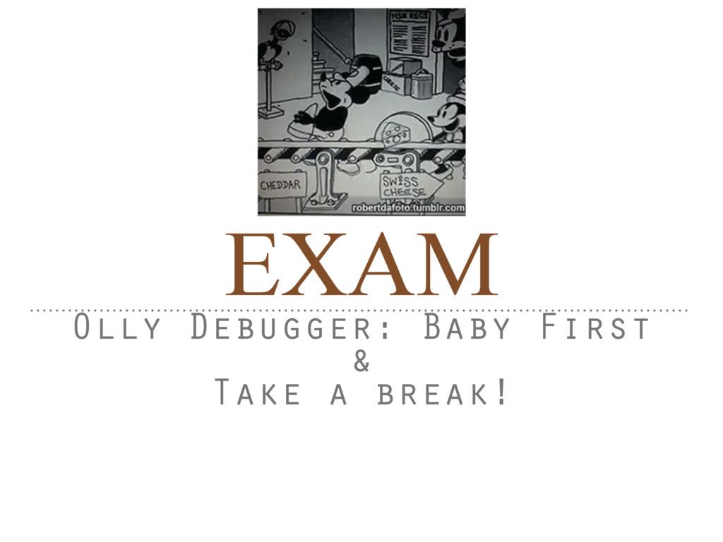 EXAM Olly Debugger: Baby First & Take a break!