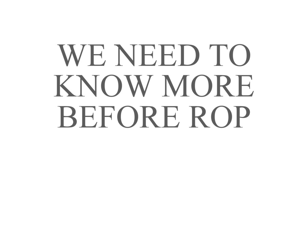 WE NEED TO KNOW MORE BEFORE ROP