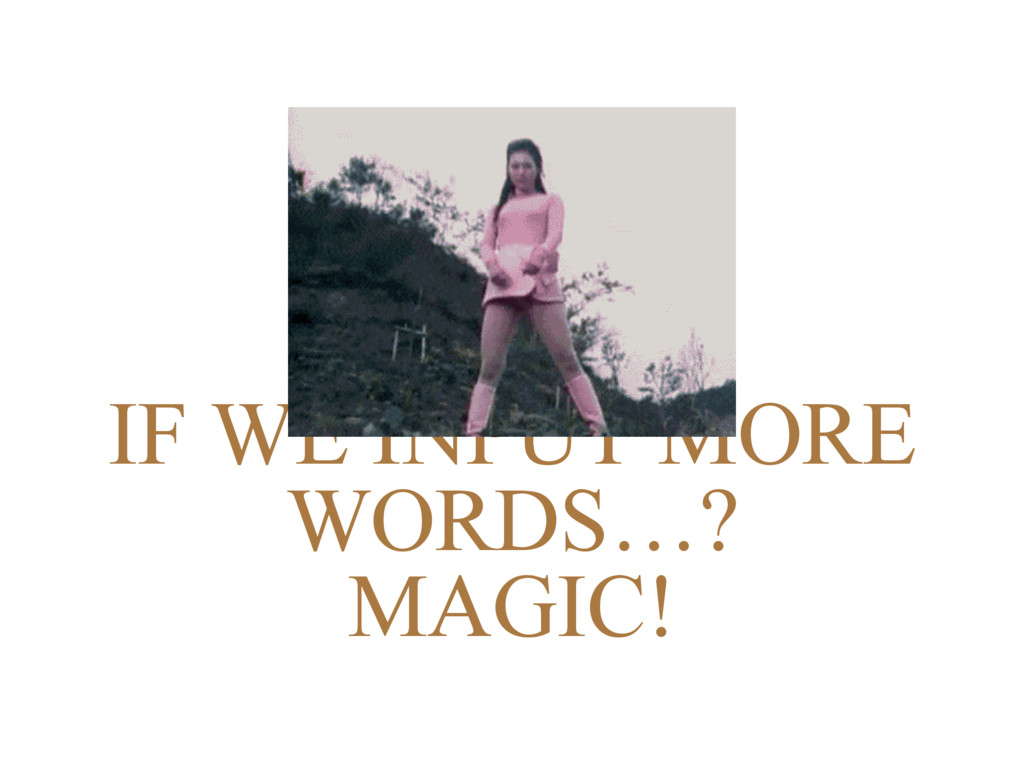 IF WE INPUT MORE WORDS…? MAGIC!
