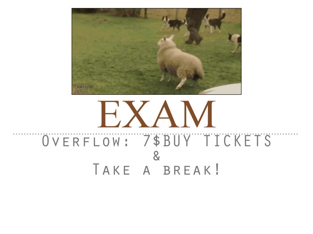 EXAM Overflow: 7$BUY TICKETS & Take a break!