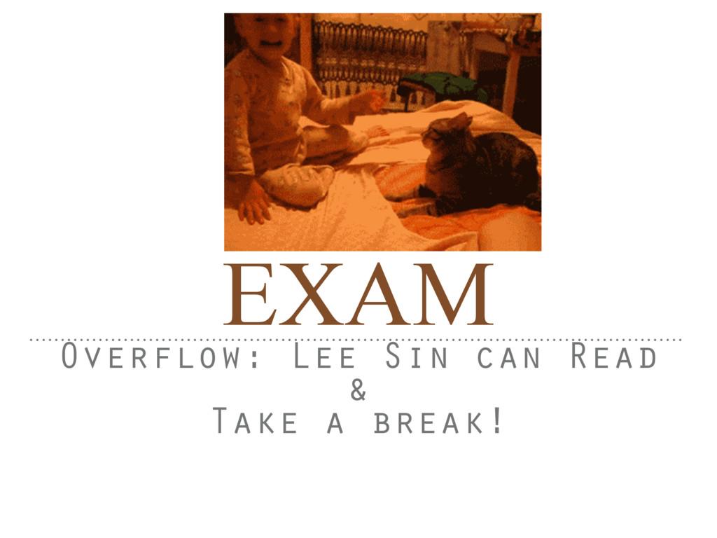 EXAM Overflow: Lee Sin can Read & Take a break!