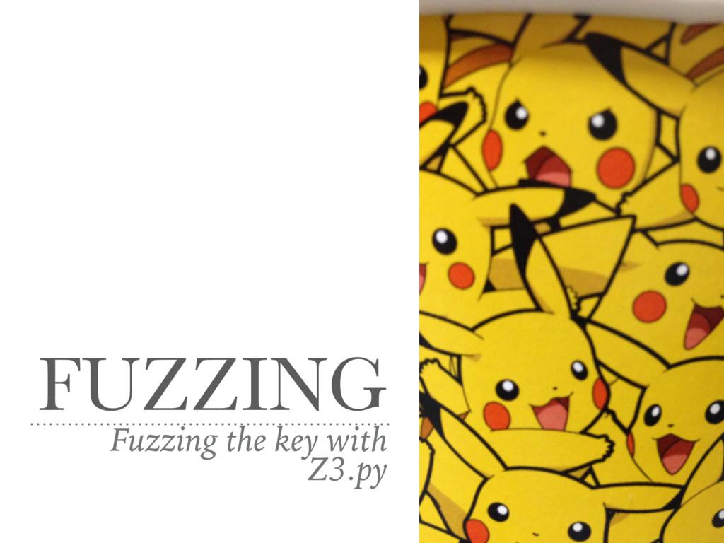 FUZZING Fuzzing the key with Z3.py