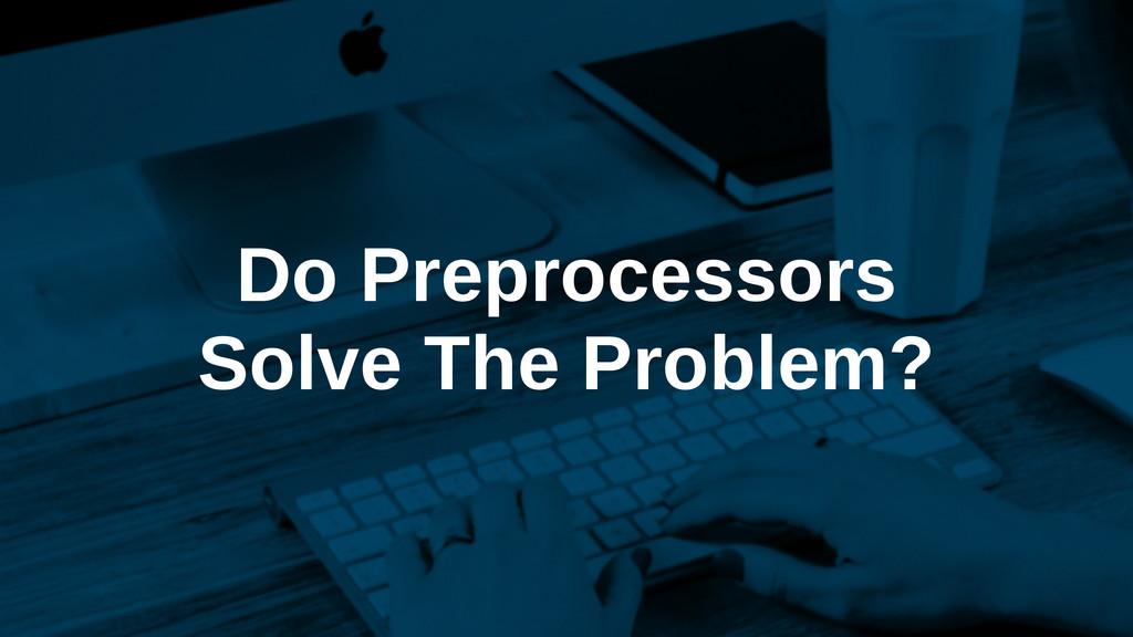 Do Preprocessors Solve The Problem?