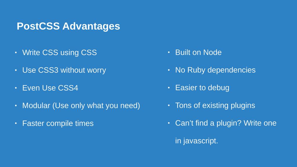 PostCSS Advantages • Write CSS using CSS • Use ...