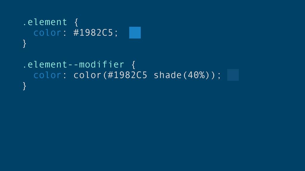.element { color: #1982C5; } .element--modifier...