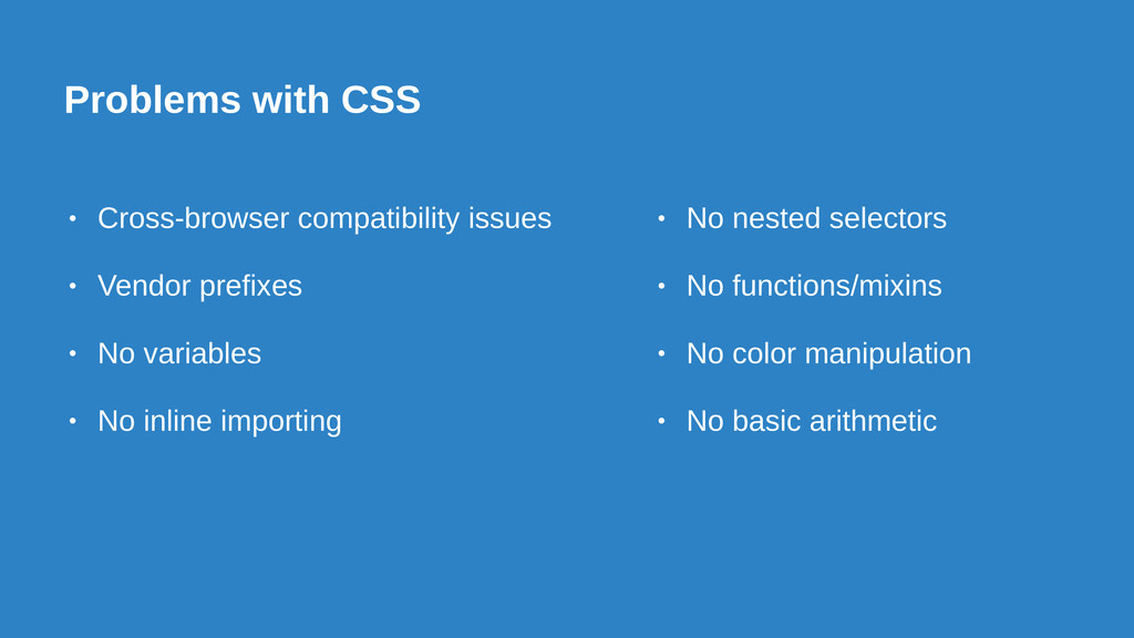 Problems with CSS • Cross-browser compatibility...
