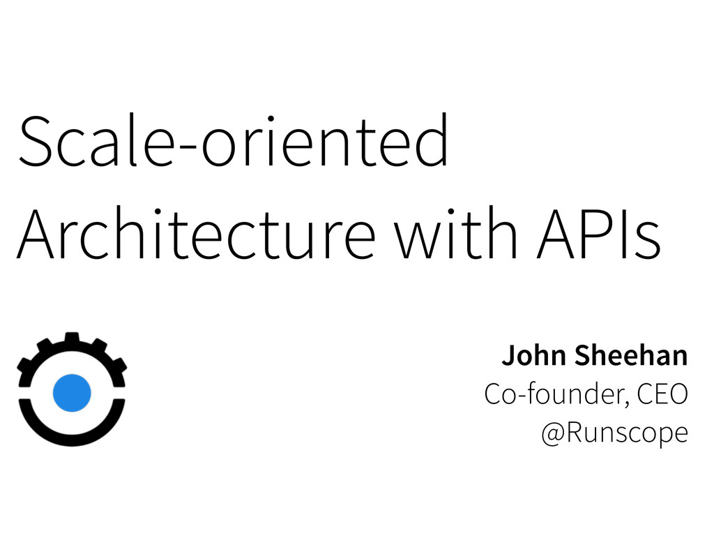 Scale-oriented Architecture with APIs John She...