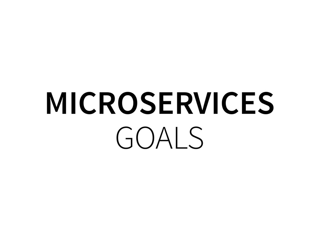 MICROSERVICES GOALS