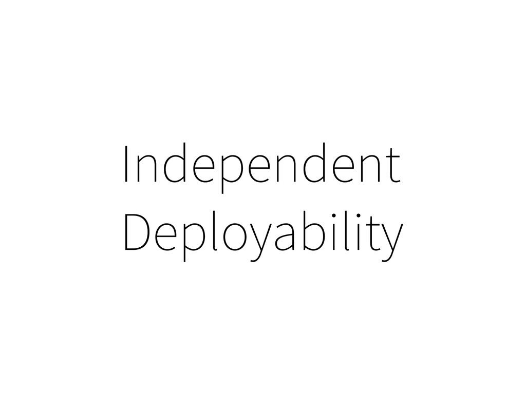 Independent Deployability