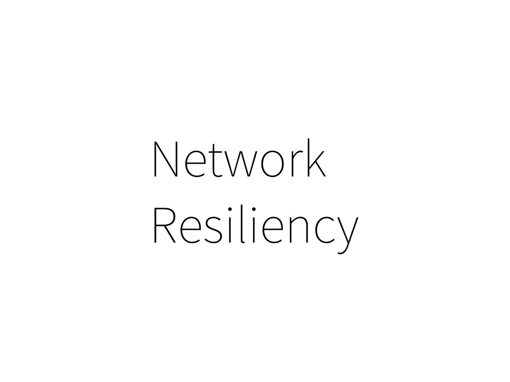 Network Resiliency