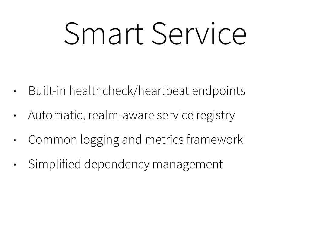 • Built-in healthcheck/heartbeat endpoints • Au...