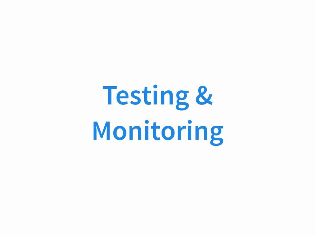 Testing & Monitoring