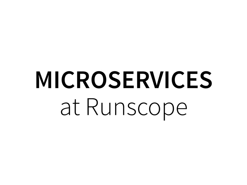MICROSERVICES at Runscope