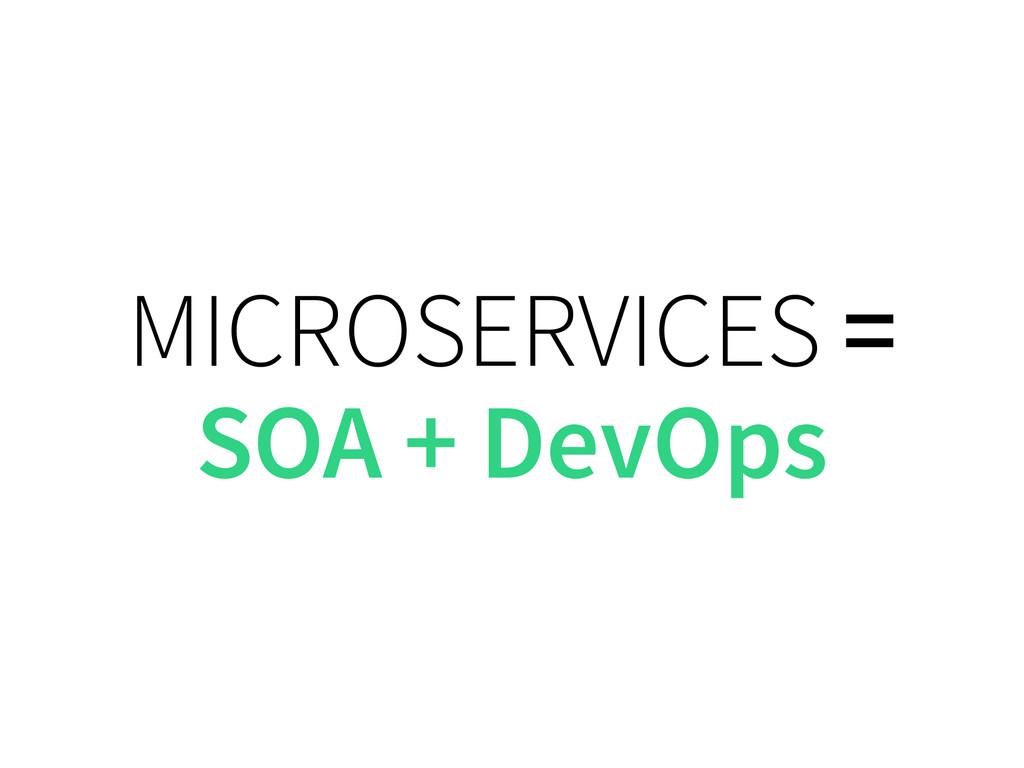 MICROSERVICES = SOA + DevOps