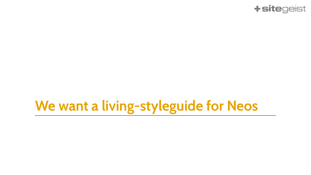We want a living-styleguide for Neos