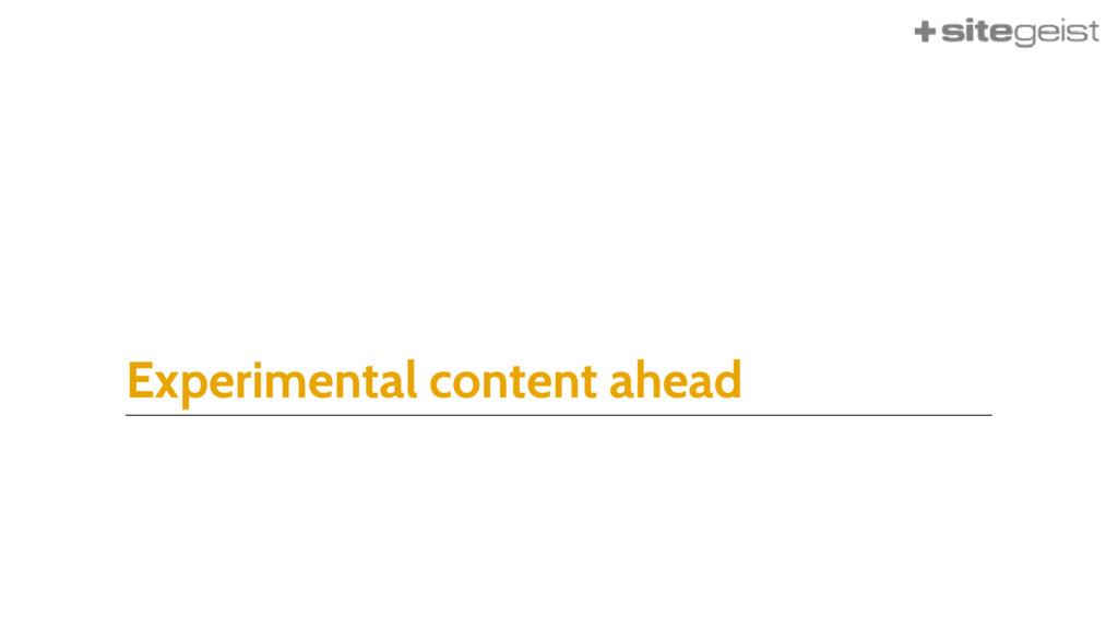 Experimental content ahead