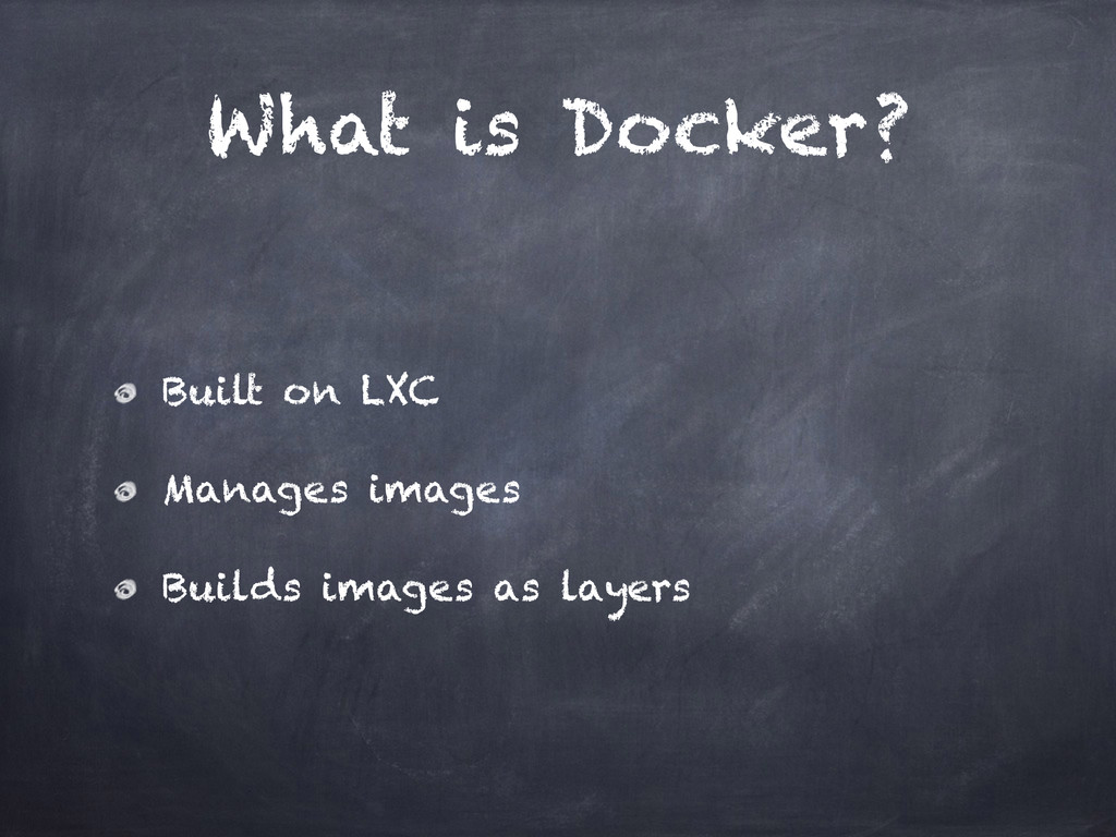 What is Docker? Built on LXC Manages images Bui...