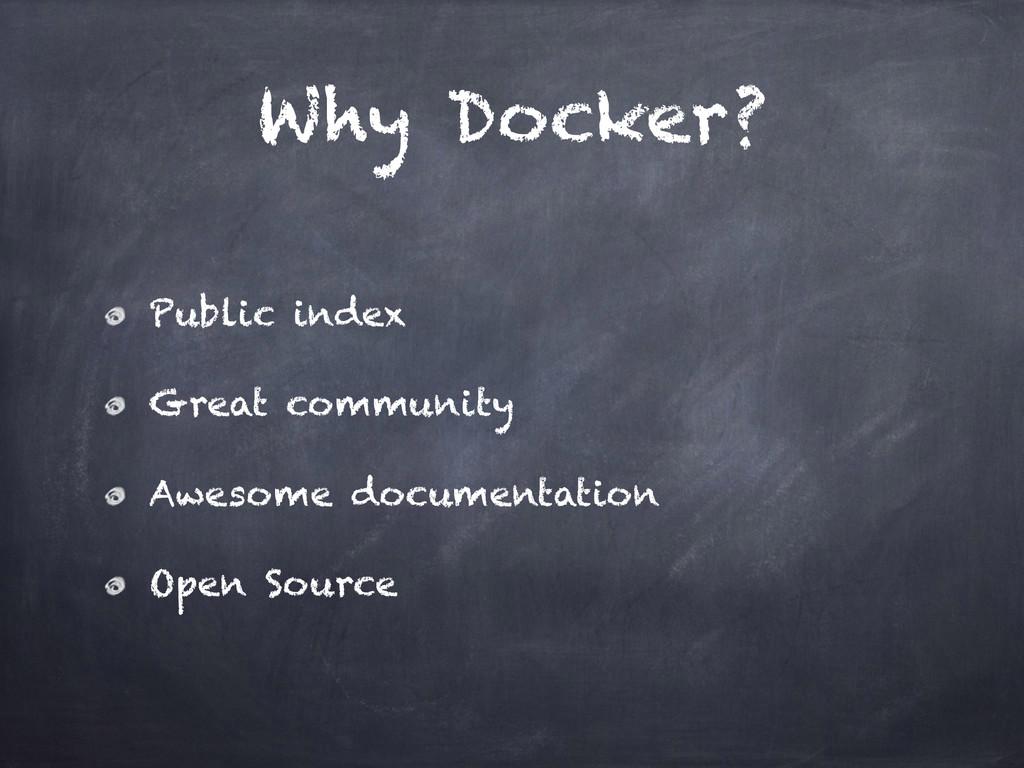 Why Docker? Public index Great community Awesom...