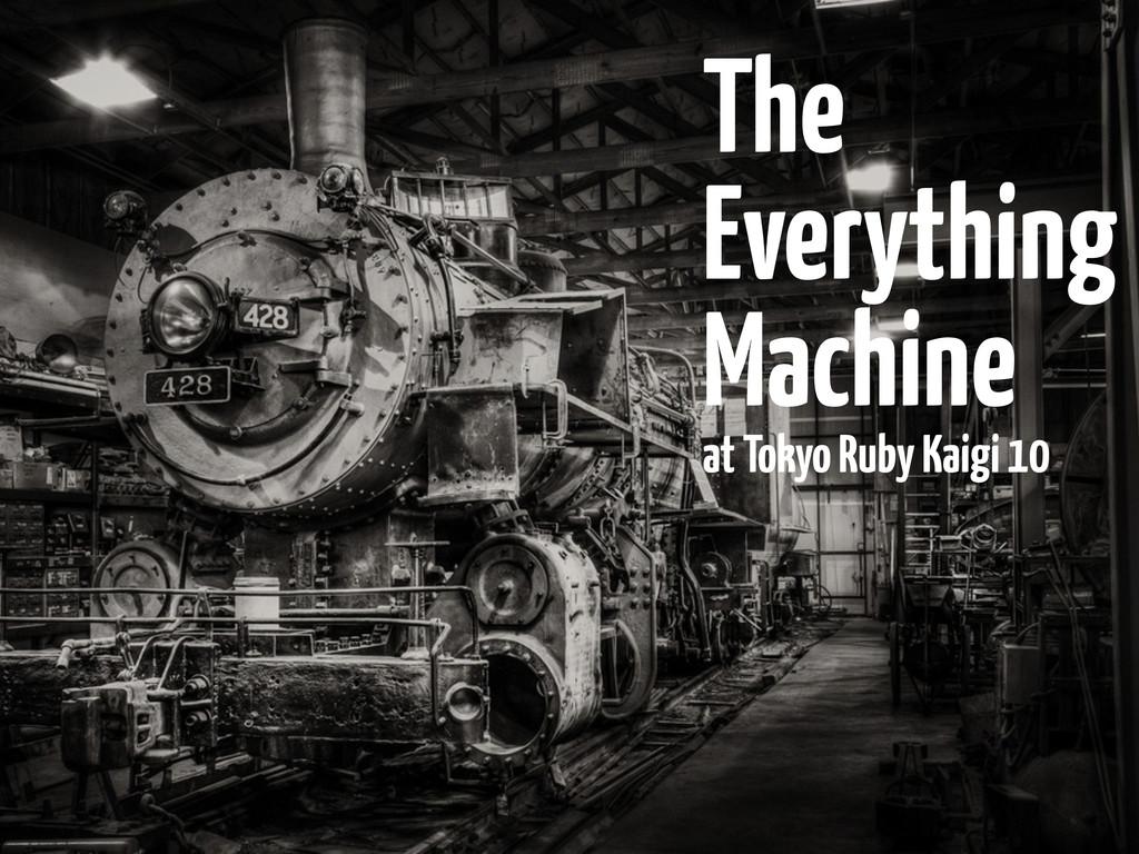 The Everything Machine at Tokyo Ruby Kaigi 10