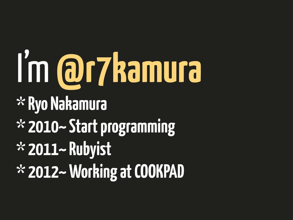 I'm @r7kamura * Ryo Nakamura * 2010~ Start prog...