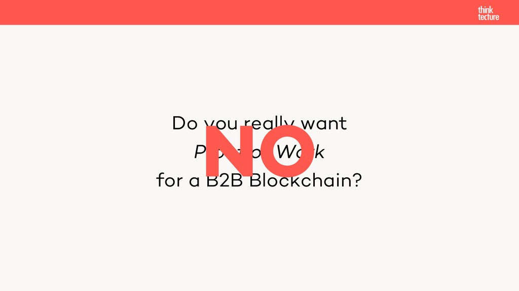 Do you really want Proof of Work for a B2B Bloc...