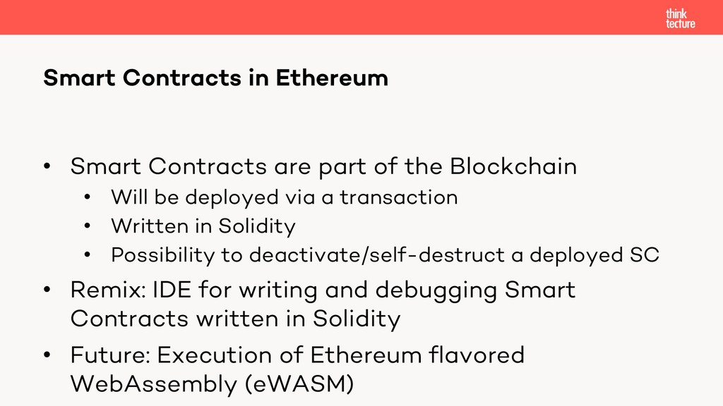 • Smart Contracts are part of the Blockchain • ...