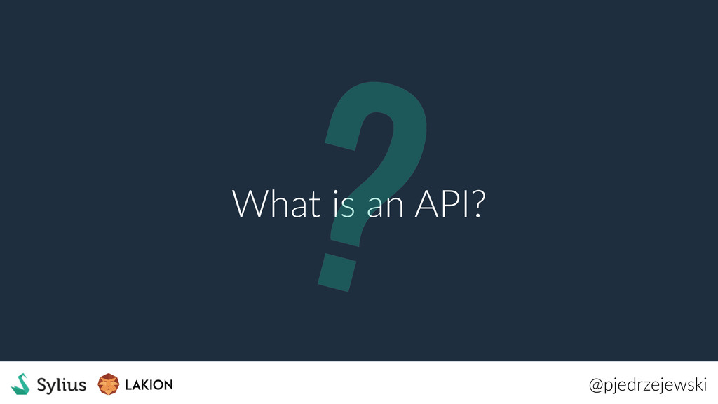 @pjedrzejewski What is an API? ?