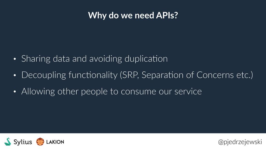 Why do we need APIs? @pjedrzejewski • Sharing d...