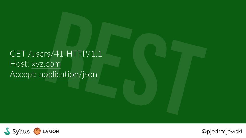 @pjedrzejewski GET /users/41 HTTP/1.1 Host: xyz...