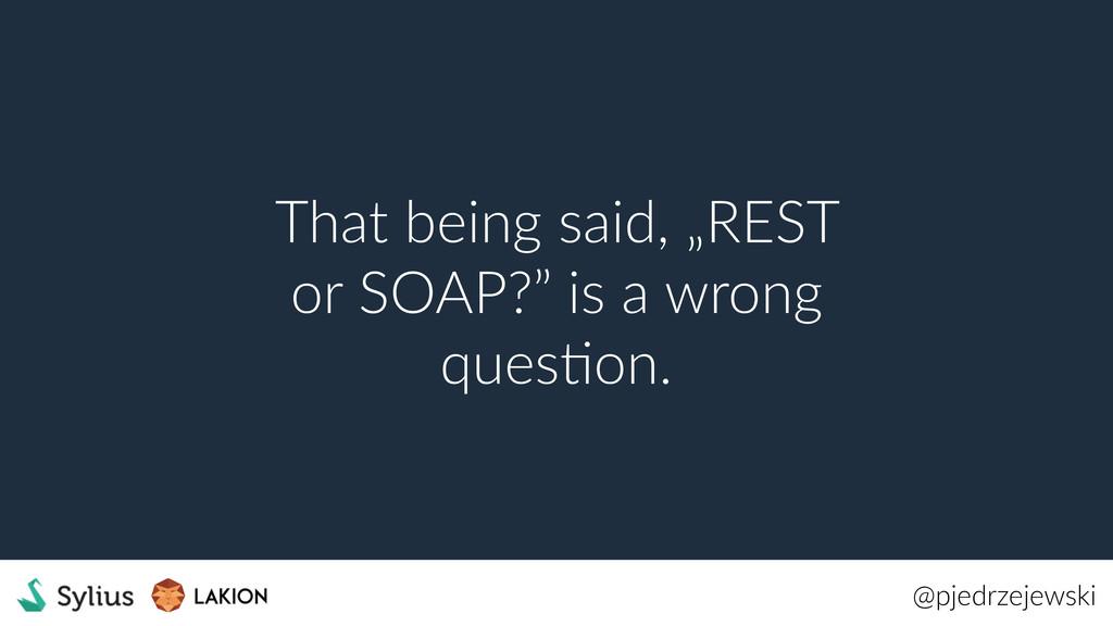"@pjedrzejewski That being said, ""REST or SOAP?""..."
