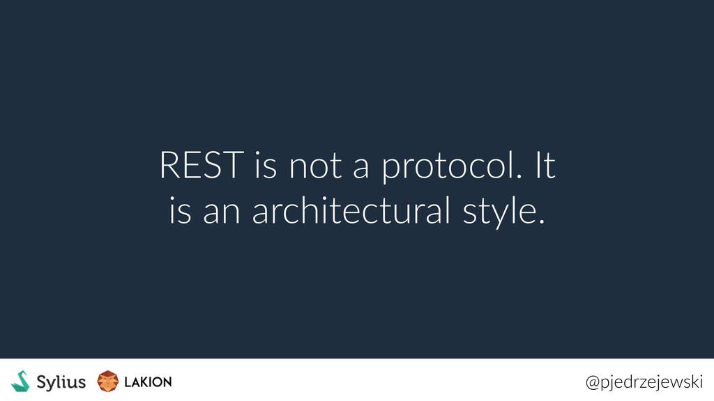 @pjedrzejewski REST is not a protocol. It is an...