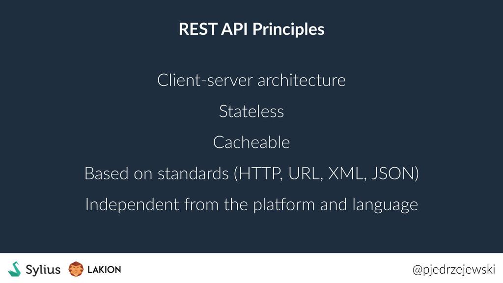 REST API Principles @pjedrzejewski Client-serve...