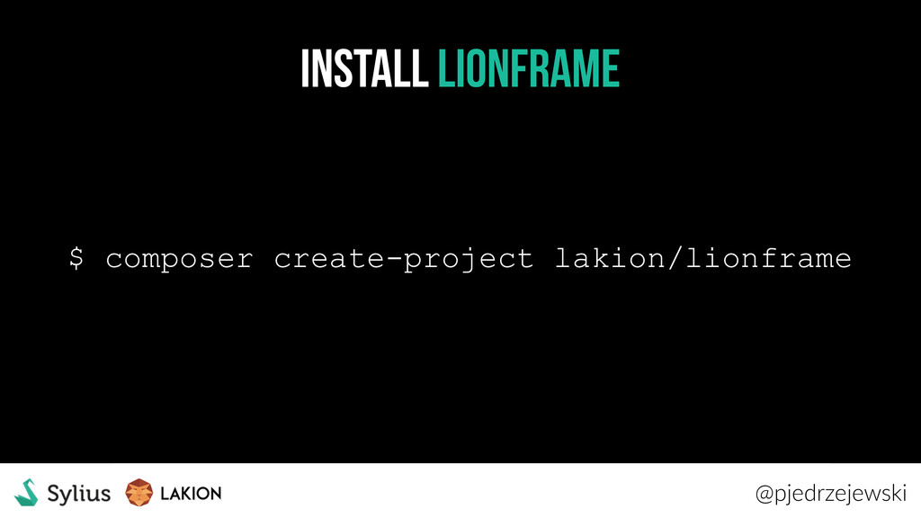 Install LIONFRAME $ composer create-project lak...