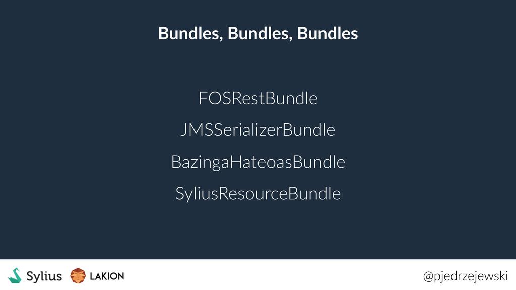 Bundles, Bundles, Bundles @pjedrzejewski FOSRes...