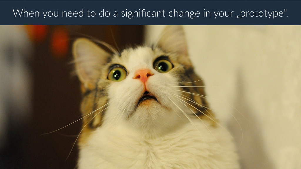 When you need to do a significant change in your...