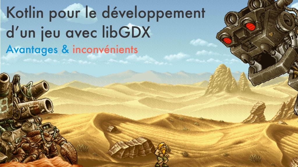Kotlin pour le développement d'un jeu avec libG...