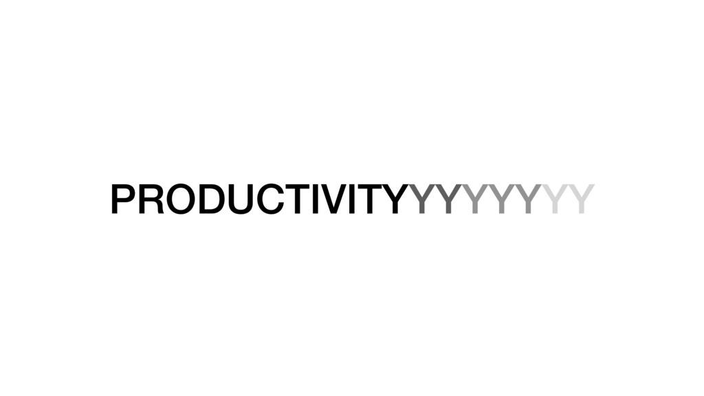 PRODUCTIVITYYYYYYYY