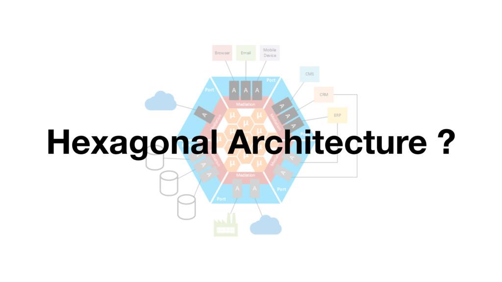 Hexagonal Architecture ?