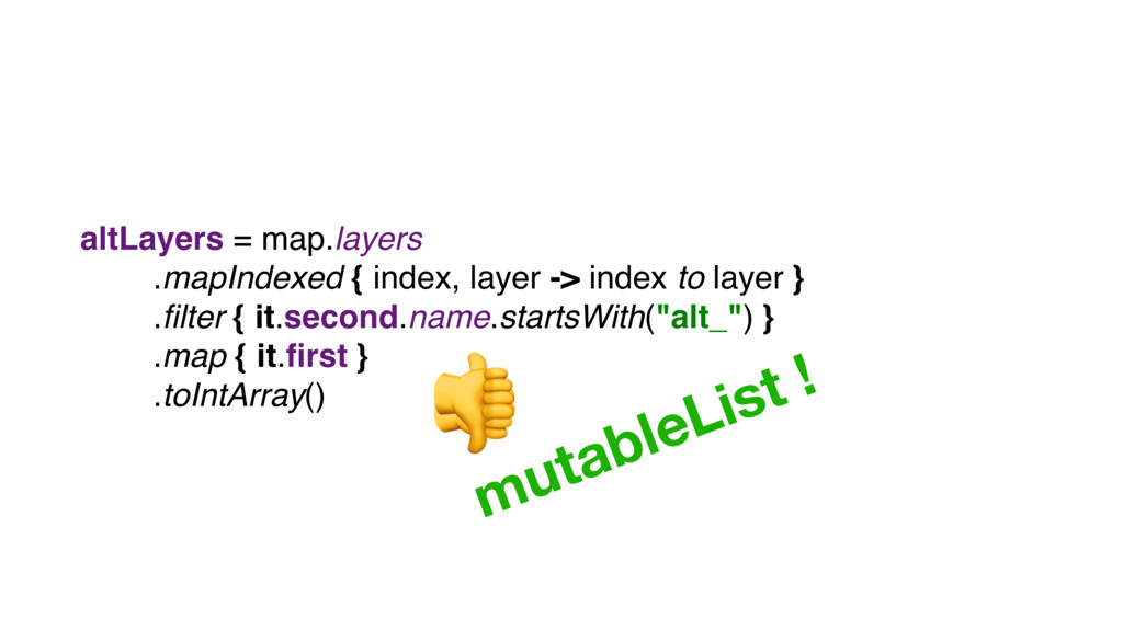 altLayers = map.layers .mapIndexed { index, lay...
