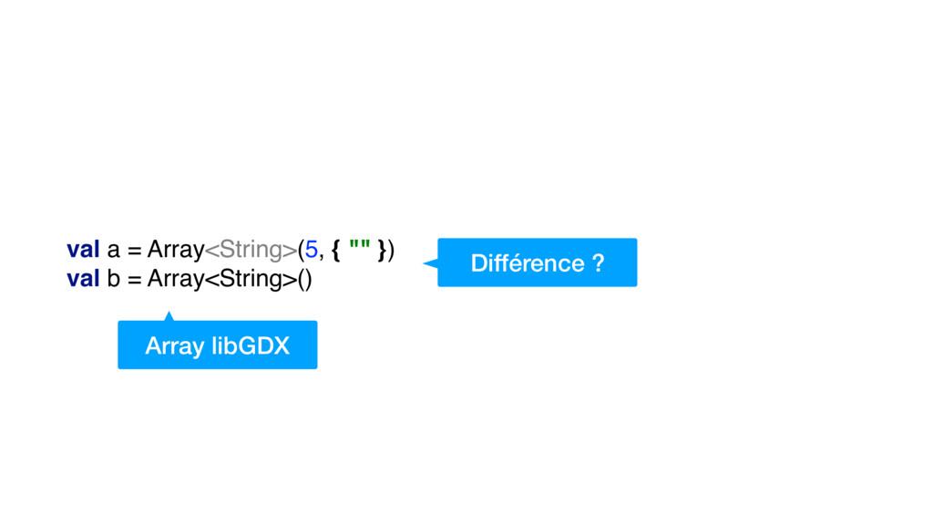 "val a = Array<String>(5, { """" }) val b = Array<..."