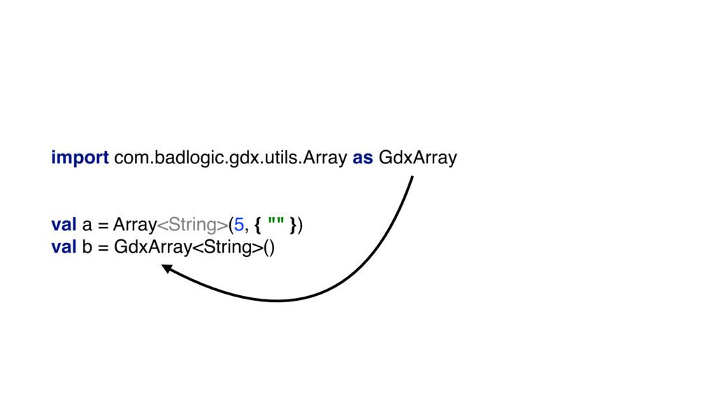 import com.badlogic.gdx.utils.Array as GdxArray...