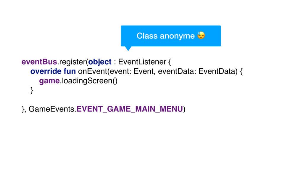 eventBus.register(object : EventListener { over...