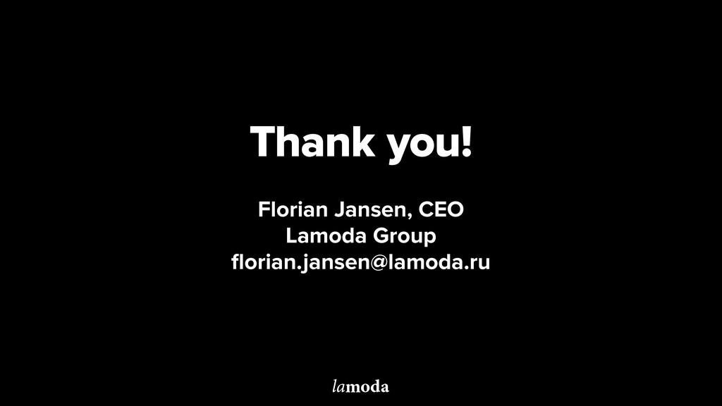 Thank you! Florian Jansen, CEO Lamoda Group flo...