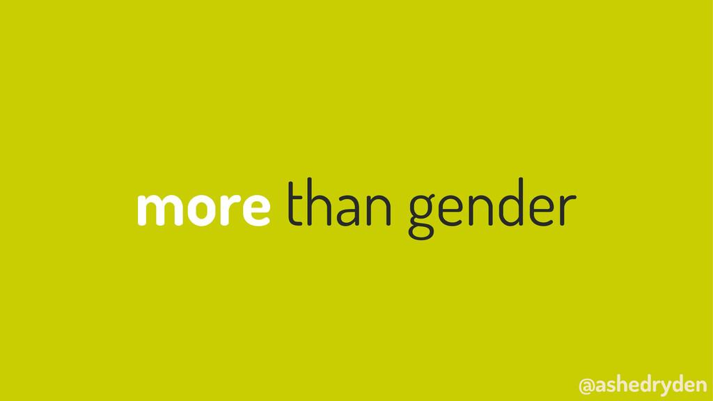 @ashedryden more than gender