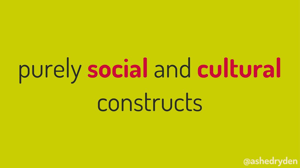 @ashedryden purely social and cultural construc...
