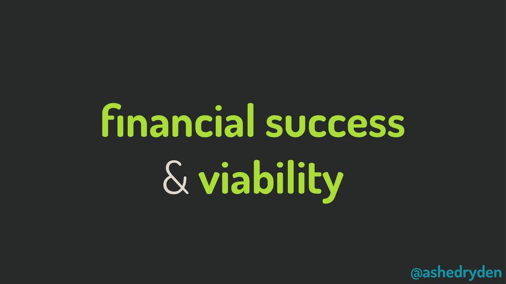 @ashedryden financial success & viability