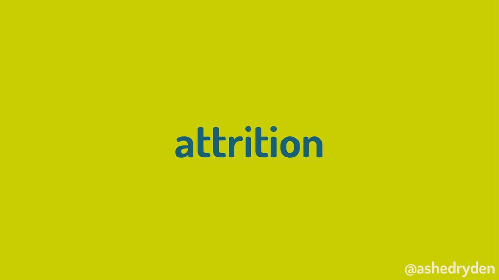 @ashedryden attrition
