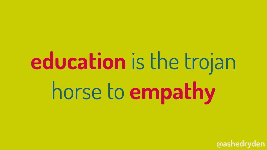 @ashedryden education is the trojan horse to em...