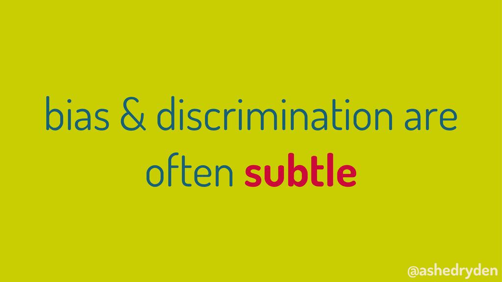 @ashedryden bias & discrimination are often sub...