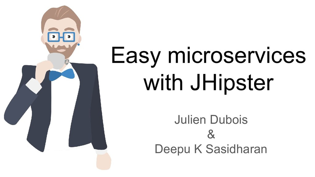 Easy microservices with JHipster Julien Dubois ...